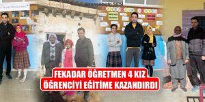 FEKADAR ÖĞRETMEN 4 KIZ ÖĞRENCİYİ EĞİTİME KAZANDIRDI