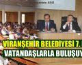 Viranşehir Belediyesi Halk Toplantıları Devam Ediyor