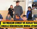 Kaymakam Çimşit Ve Kızılay'dan Engelli Öğrencilere Moral Ziyareti