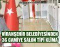 Viranşehir Belediyesinden 36 Camiye Salon Tipi Klima