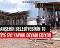 Viranşehir Belediyesinin 10 Taziye Evi Yapımı Devam Ediyor