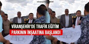 Viranşehir'de Trafik Eğitim Parkının İnşaatına Başlandı