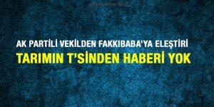Ak Partili Vekilden Fakkıbaba'ya Eleştiri: Tarımın T'sinden Haberi Yok