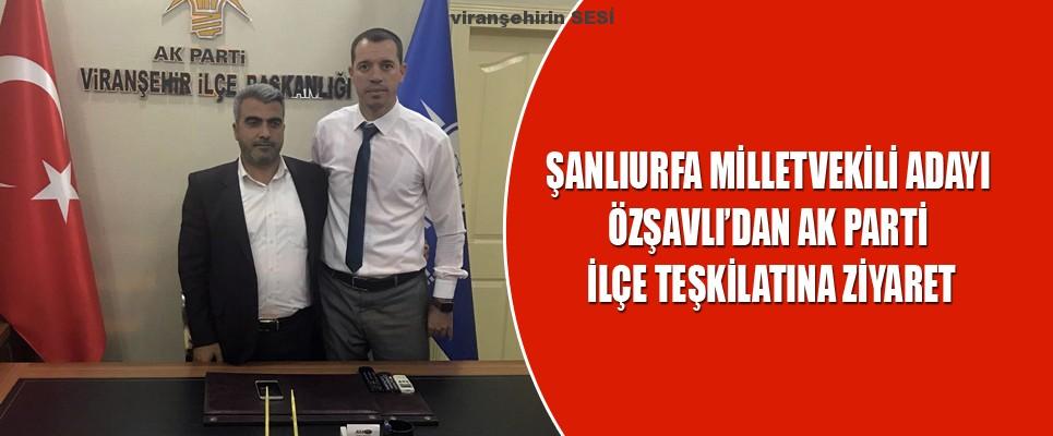 Şanlıurfa Milletvekili Adayı Özşavlı'dan Ak Parti İlçe Teşkilatına Ziyaret