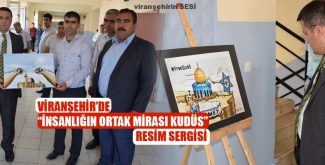 "Viranşehir'de ""İnsanlığın Ortak Mirası Kudüs"" Resim Sergisi"