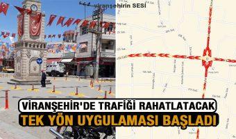 Viranşehir'de Trafiği Rahatlatacak Tek Yön Uygulaması Başladı