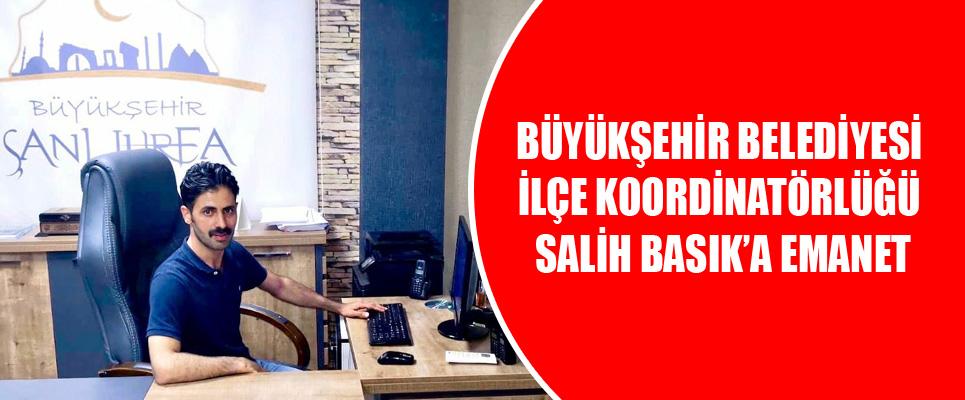 Büyükşehir Belediyesi İlçe Koordinatörlüğü Salih Basık'a Emanet