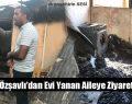 Vekil  Özşavlı'dan Evi Yanan Aileye Ziyaret