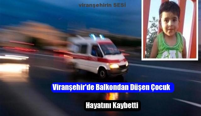Viranşehir'de Balkondan Düşen Çocuk Hayatını Kaybetti