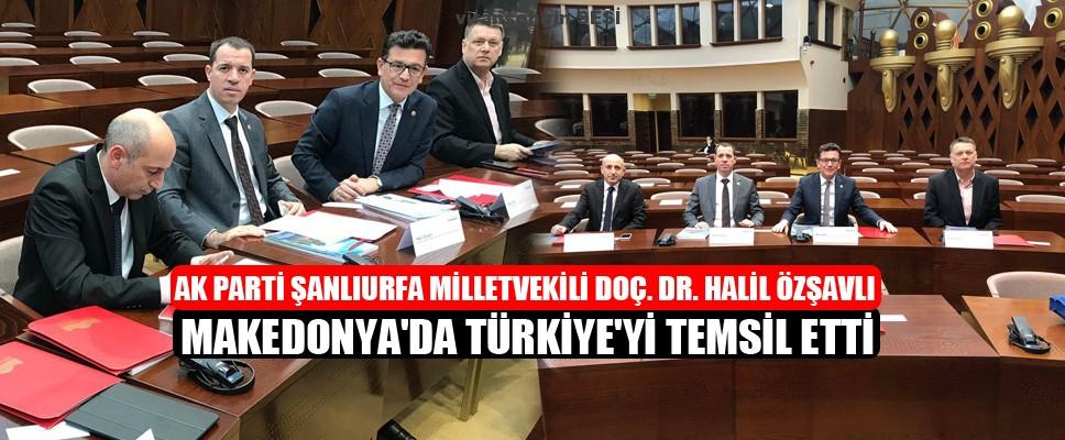 Ak Parti Şanlıurfa Milletvekili Doç. Dr. Halil Özşavlı Makedonya'da Türkiye'yi Temsil Etti