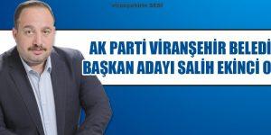 Ak Parti Viranşehir Belediye Başkan Adayı Ziraat Mühendisi Salih Ekinci Oldu