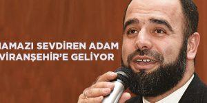 Namazı Sevdiren Adam Ahmet Bulut Viranşehir'e Geliyor
