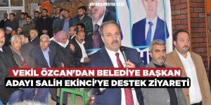 Vekil Özcan'dan Belediye Başkan Adayı Salih Ekinci'ye Destek Ziyareti