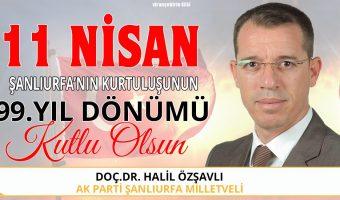 Ak Parti Şanlıurfa Milletvekili Doç.Dr. Halil Özşavlı 11 Nisan Şanlıurfa'nın Kurtuluşunun Yıl Dönümü Mesajı