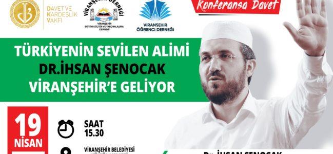 TÜRKİYE'NİN SEVİLEN ALİMİ DR.İHSAN ŞENOCAK VİRANŞEHİR'E GELİYOR