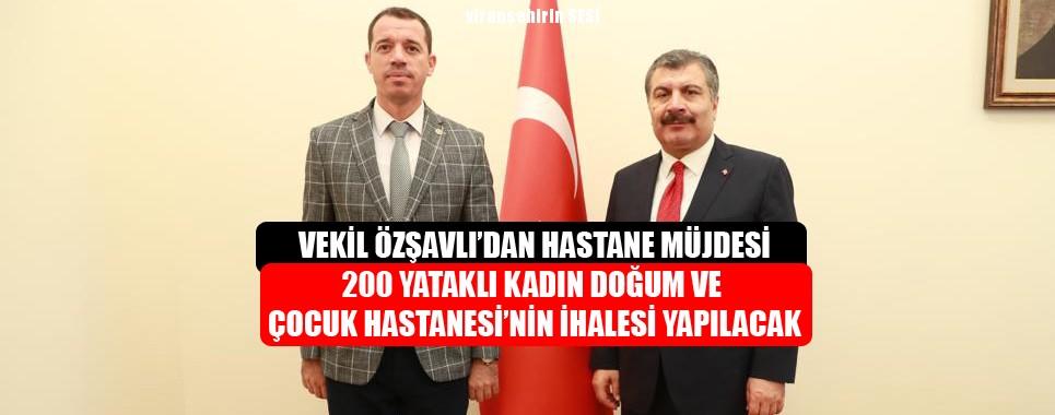 Vekil Özşavlı'dan Viranşehirlilere Müjde: 200 Yataklı Kadın Doğum Ve Çocuk Hastanesi'nin İhalesi Yapılacak