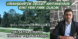 Viranşehir'de Devlet Hastanesinin Eski Yeri Park Olacak