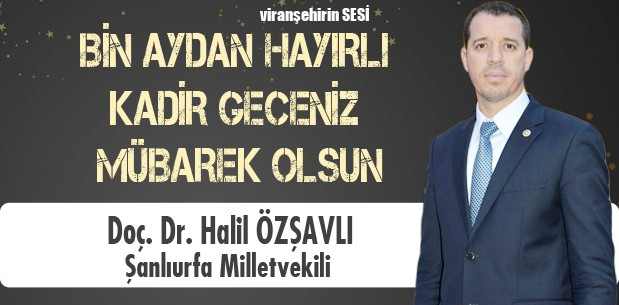Şanlıurfa Milletvekili Doç. Dr. Halil Özşavlı Kadir Gece kutlama mesajı yayınladı